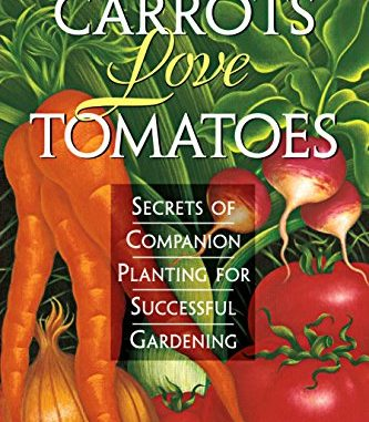 Carrots Love Tomatoes: Secrets of Companion Planting for Suc...