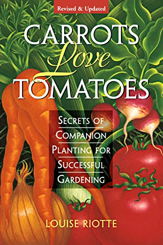 Carrots Love Tomatoes: Secrets of Companion Planting for Suc…