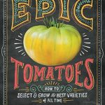 Epic Tomatoes: How to Select and Grow the Best Varieties of …