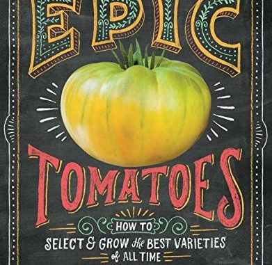 Epic Tomatoes: How to Select and Grow the Best Varieties of ...