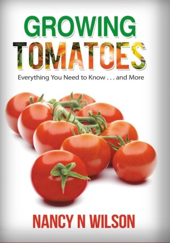 Growing Tomatoes: Everything You Need to Know . . . and More
