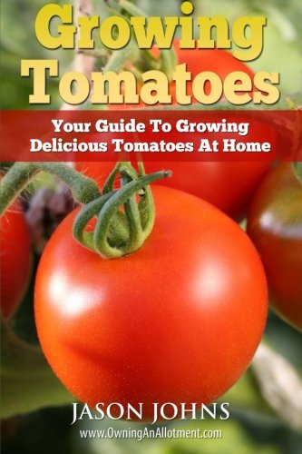Growing Tomatoes – Your Guide To Growing Delicious Tomatoes …