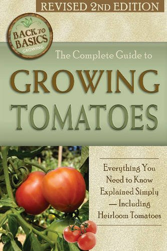 The Complete Guide to Growing Tomatoes: A Complete Step-By-S…