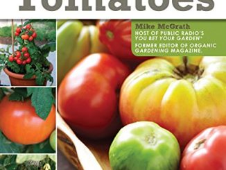 You Bet Your Garden Guide to Growing Great Tomatoes: How to ...