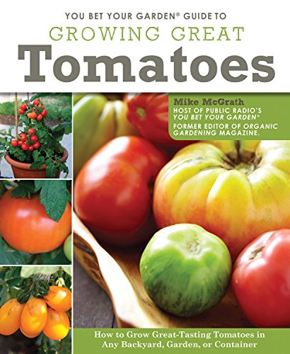 You Bet Your Garden Guide to Growing Great Tomatoes: How to …