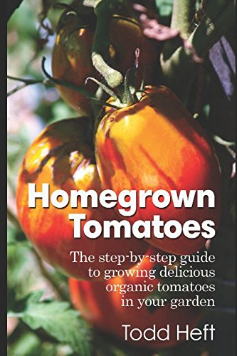 Homegrown Tomatoes: The Step-By-Step Guide To Growing Delici…
